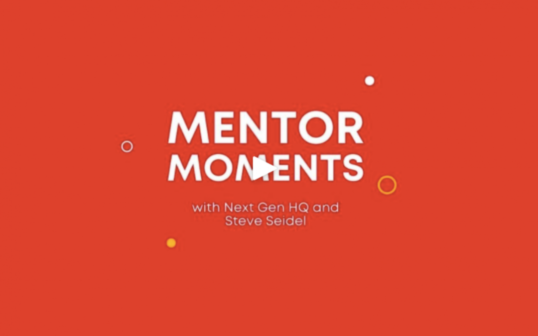 Mentor Moments on NextGenHQ with Seidel Agency